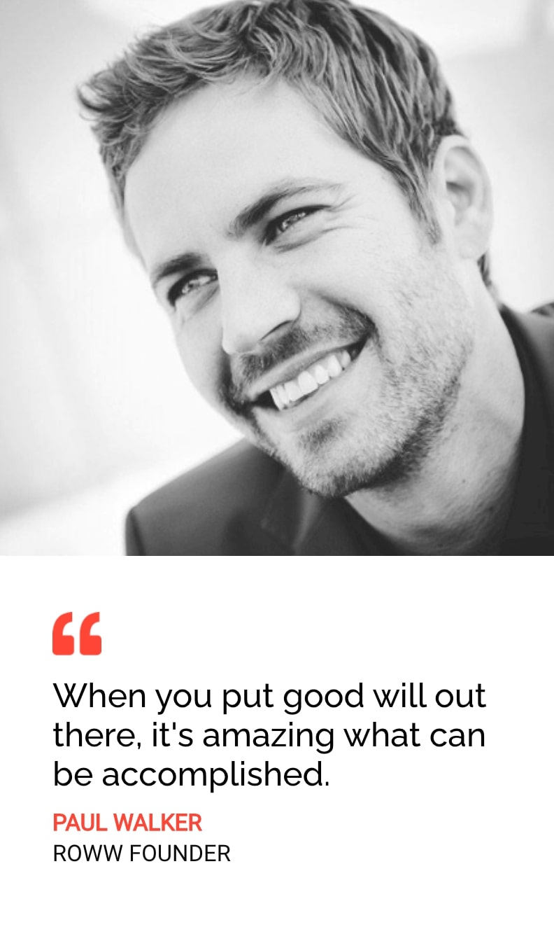 image of Paul Walker with a quote of his reading 'When you put good will out there, it's amazing what can be accomplished'